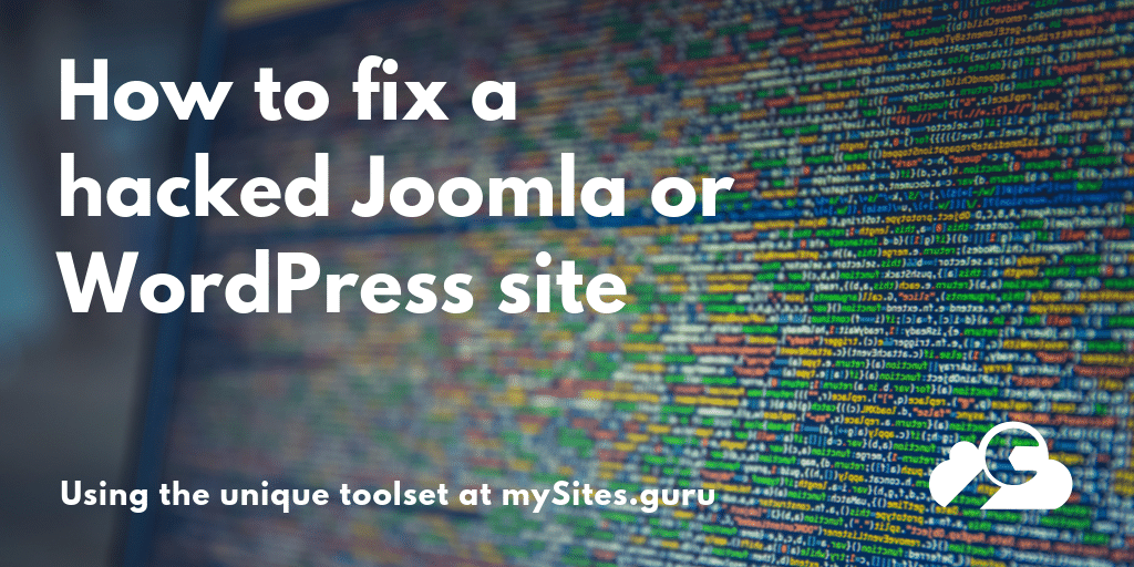 how to fix a hacked joomla or wordpress site with mysites.guru